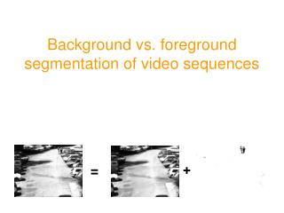 Background vs. foreground segmentation of video sequences