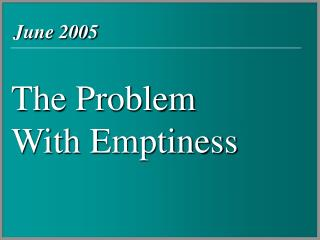 The Problem  With Emptiness