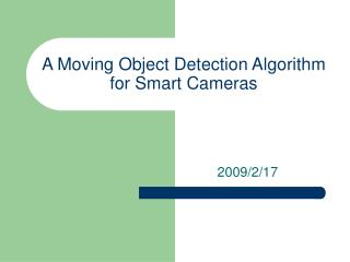 A Moving Object Detection Algorithm for Smart Cameras
