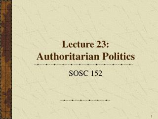 Lecture 23:  Authoritarian Politics