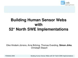 Building Human Sensor Webs  with  52° North SWE Implementations
