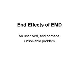 End Effects of EMD