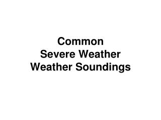 Common Severe Weather  Weather Soundings