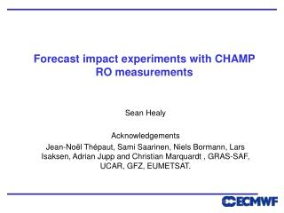 Forecast impact experiments with CHAMP RO measurements