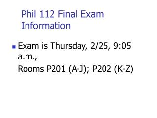 Phil 112 Final Exam Information