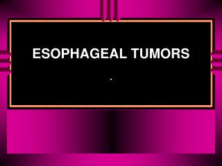 ESOPHAGEAL TUMORS .