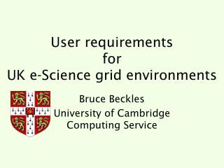 User requirements for UK e-Science grid environments