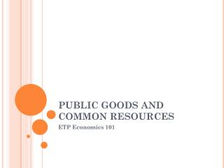 PUBLIC GOODS AND COMMON RESOURCES