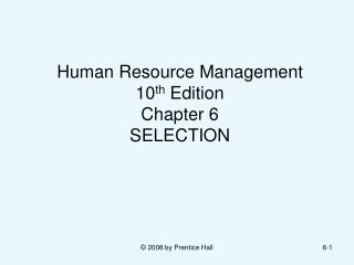 Human Resource Management  10 th  Edition Chapter 6 SELECTION