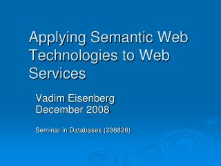 Applying Semantic  Web Technologies  to Web Services