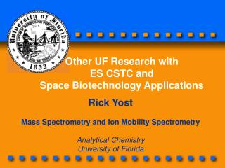 Rick Yost  Mass Spectrometry and Ion Mobility Spectrometry  Analytical Chemistry University of Florida