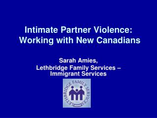 Intimate Partner Violence: Working with New Canadians