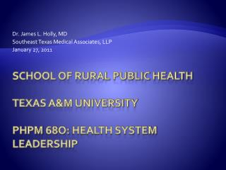 School of Rural Public Health Texas A&M University PHPM 68O:  Health System Leadership