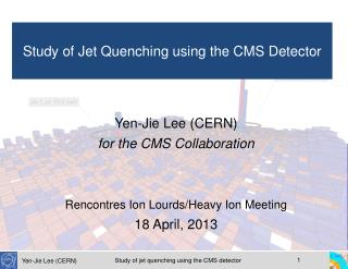 Yen-Jie Lee (CERN) for the CMS Collaboration Rencontres Ion Lourds/Heavy Ion Meeting