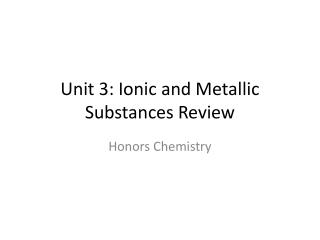 Unit 3: Ionic and Metallic Substances Review