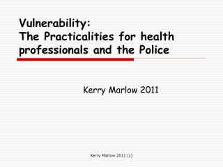 Vulnerability: The Practicalities for health professionals and the Police