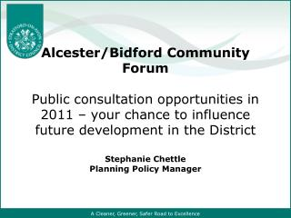 Alcester/Bidford Community Forum Public consultation opportunities in 2011 – your chance to influence future developme