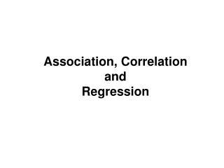 Association, Correlation and Regression