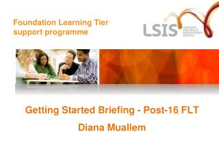 Getting Started Briefing - Post-16 FLT Diana Muallem