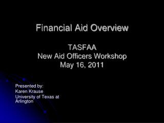 Financial Aid Overview TASFAA  New Aid Officers Workshop May 16, 2011