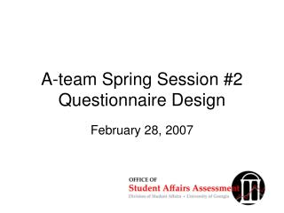 A-team Spring Session #2 Questionnaire Design