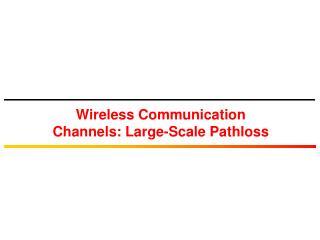 Wireless Communication Channels: Large-Scale Pathloss