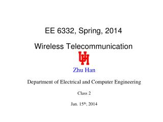 EE 6332, Spring, 2014 Wireless Telecommunication