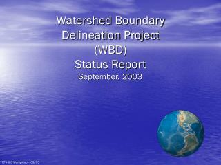 Watershed Boundary  Delineation Project (WBD) Status Report September, 2003