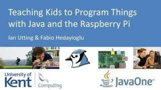Teaching  Kids to Program Things with Java and the Raspberry Pi Ian Utting  & Fabio  Hedayioglu