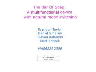 The Bar Of Soap: A  multifunctional  device  with natural mode switching