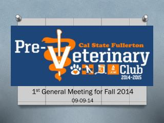 1 st  General Meeting for Fall 2014 09-09-14