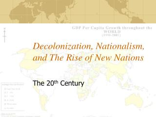 Decolonization, Nationalism, and The Rise of New Nations