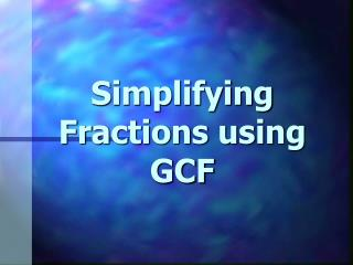 Simplifying Fractions using  GCF