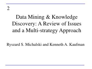 Data Mining & Knowledge Discovery: A Review of Issues and a Multi-strategy Approach