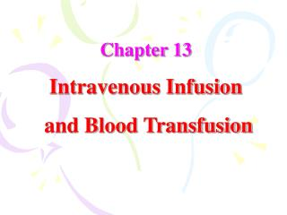 Chapter 13 Intravenous Infusion  and Blood Transfusion