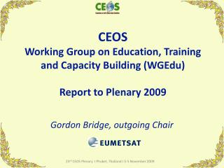 CEOS  Working Group on Education, Training and Capacity Building (WGEdu) Report to Plenary 2009
