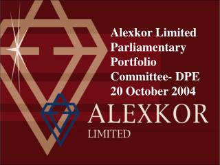 Alexkor Limited  Parliamentary Portfolio Committee- DPE    20 October 2004