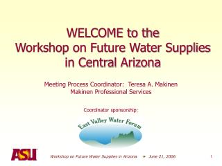 WELCOME to the Workshop on Future Water Supplies in Central Arizona