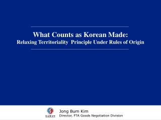 What Counts as Korean Made: Relaxing Territoriality  Principle Under Rules of Origin