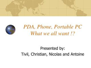 PDA, Phone, Portable PC What we all want !?