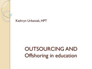 OUTSOURCING AND Offshoring in education