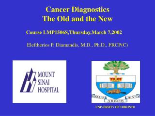 Cancer Diagnostics The Old and the New Eleftherios P. Diamandis, M.D., Ph.D., FRCP(C)
