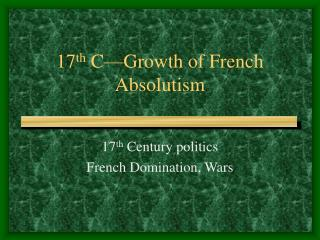 17 th  C—Growth of French Absolutism