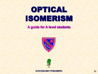 OPTICAL ISOMERISM A guide for A level students