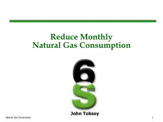 Reduce Monthly  Natural Gas Consumption