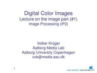 Digital Color Images  Lecture on the image part (#1) Image Processing (IP2)