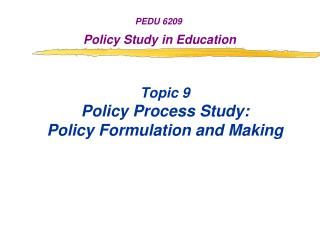 Topic 9 Policy Process Study: Policy Formulation and Making