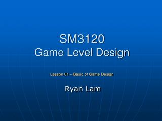 SM3120  Game Level Design Lesson 01 – Basic of Game Design