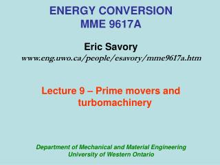 ENERGY CONVERSION MME 9617A Eric Savory www.eng.uwo.ca/people/esavory/mme9617a.htm Lecture 9 – Prime movers and turbom
