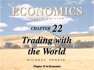CHAPTER 22 Trading with  the World